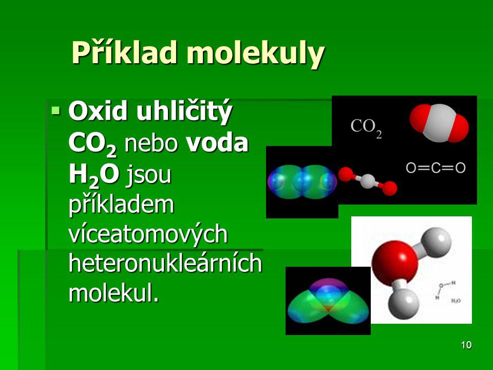 Příklad molekuly Oxid uhličitý CO2 nebo voda H2O jsou příkladem víceatomových heteronukleárních molekul.