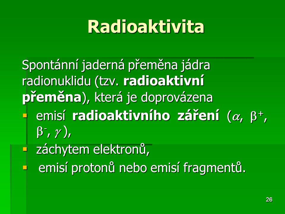 emisí radioaktivního záření (, +, -,  ), záchytem elektronů,