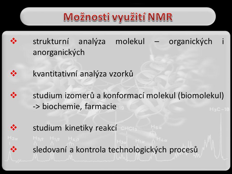 Možnosti využití NMR strukturní analýza molekul – organických i anorganických. kvantitativní analýza vzorků.