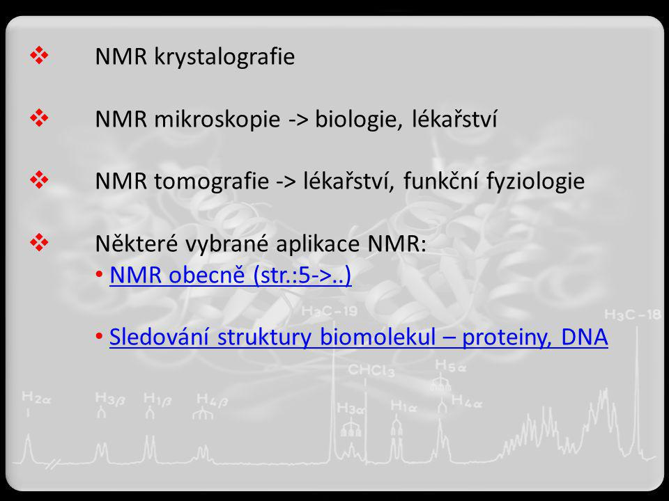 NMR krystalografie NMR mikroskopie -> biologie, lékařství. NMR tomografie -> lékařství, funkční fyziologie.