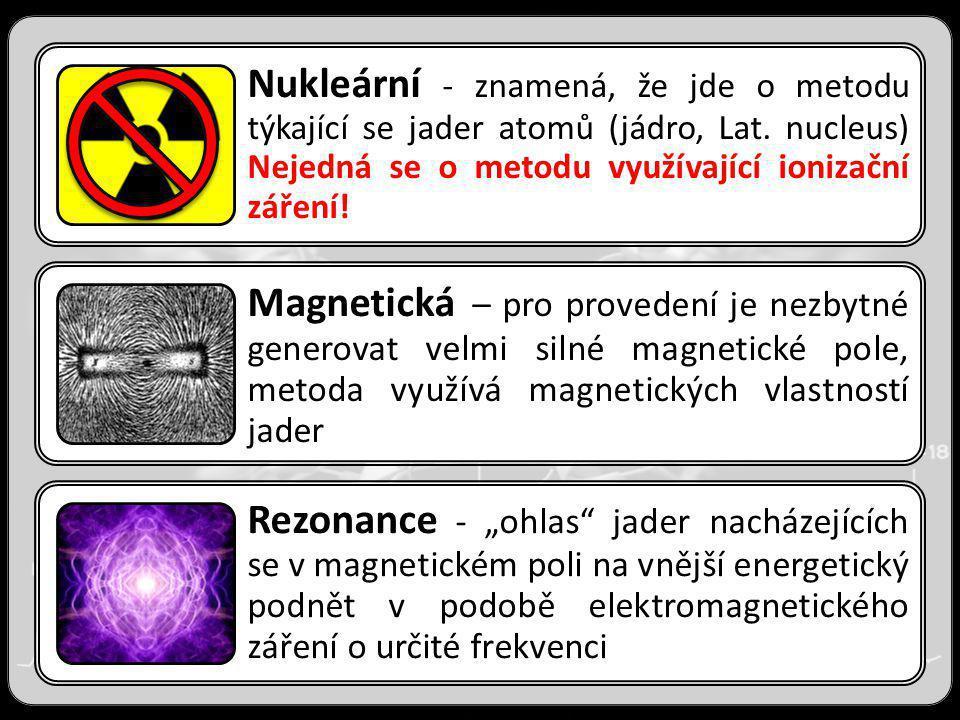Nukleární - znamená, že jde o metodu týkající se jader atomů (jádro, Lat. nucleus) Nejedná se o metodu využívající ionizační záření!
