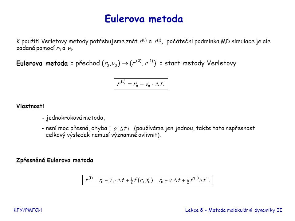 Eulerova metoda Eulerova metoda = přechod = start metody Verletovy