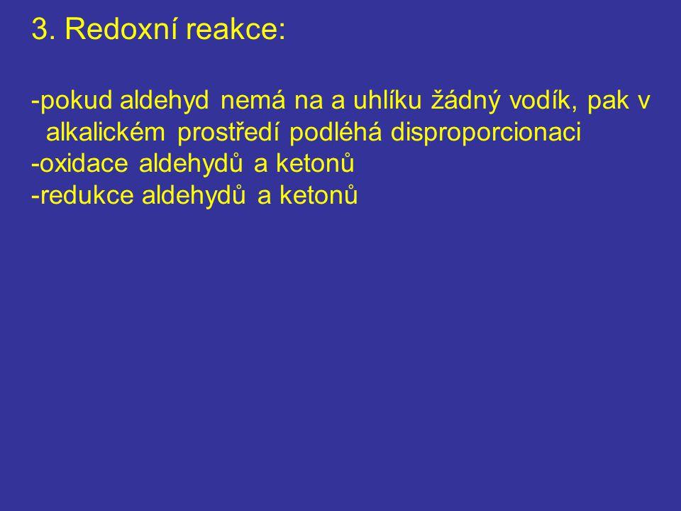 3. Redoxní reakce: pokud aldehyd nemá na a uhlíku žádný vodík, pak v