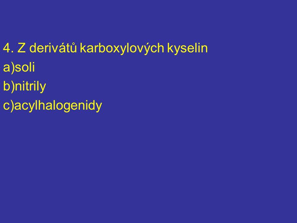 4. Z derivátů karboxylových kyselin
