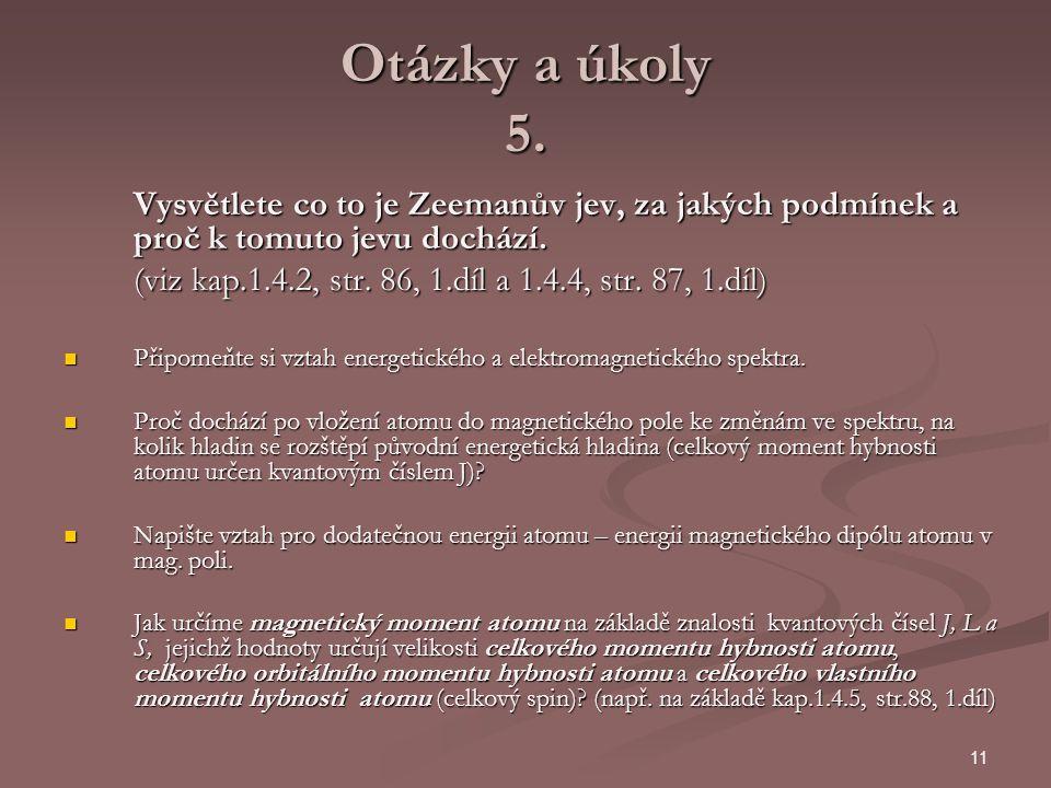 Otázky a úkoly 5. Vysvětlete co to je Zeemanův jev, za jakých podmínek a proč k tomuto jevu dochází.