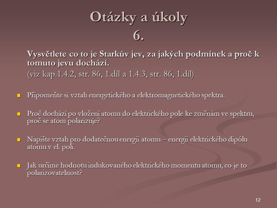Otázky a úkoly 6. Vysvětlete co to je Starkův jev, za jakých podmínek a proč k tomuto jevu dochází.