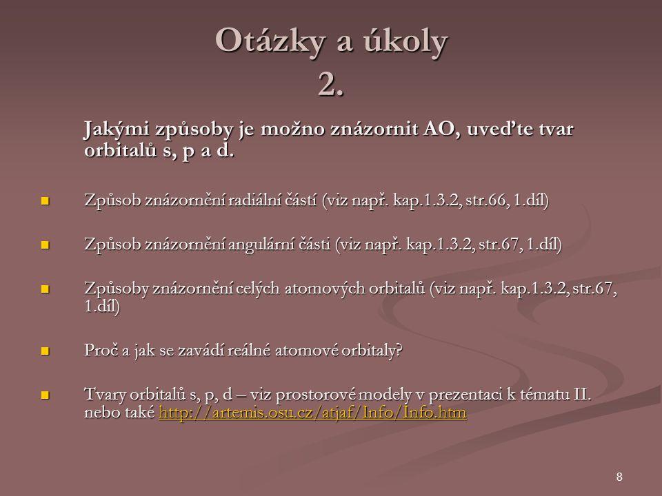 Otázky a úkoly 2. Jakými způsoby je možno znázornit AO, uveďte tvar orbitalů s, p a d.