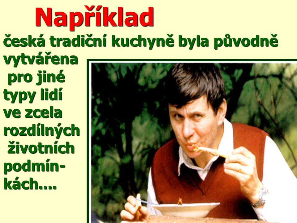 Například česká tradiční kuchyně byla původně vytvářena pro jiné