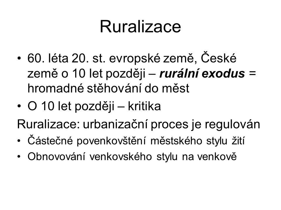 Ruralizace 60. léta 20. st. evropské země, České země o 10 let později – rurální exodus = hromadné stěhování do měst.