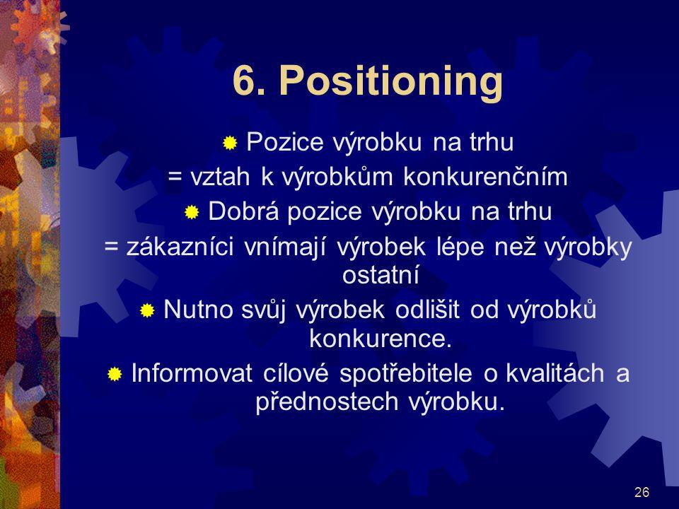 6. Positioning Pozice výrobku na trhu = vztah k výrobkům konkurenčním