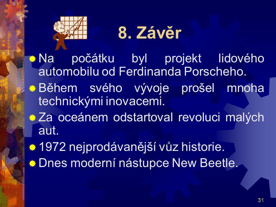 8. Závěr Na počátku byl projekt lidového automobilu od Ferdinanda Porscheho. Během svého vývoje prošel mnoha technickými inovacemi.
