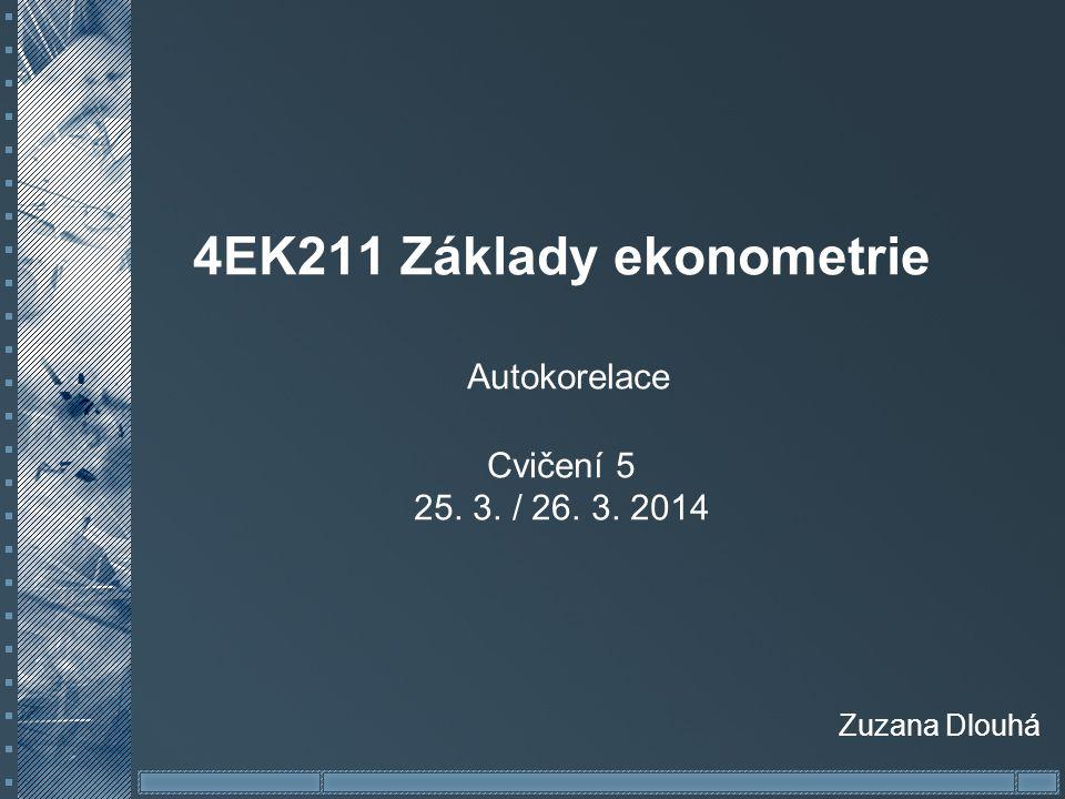 4EK211 Základy ekonometrie Autokorelace Cvičení 5 25. 3. / 26. 3. 2014
