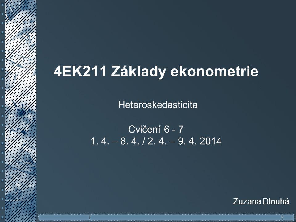 4EK211 Základy ekonometrie Heteroskedasticita Cvičení 6 - 7 1. 4. – 8