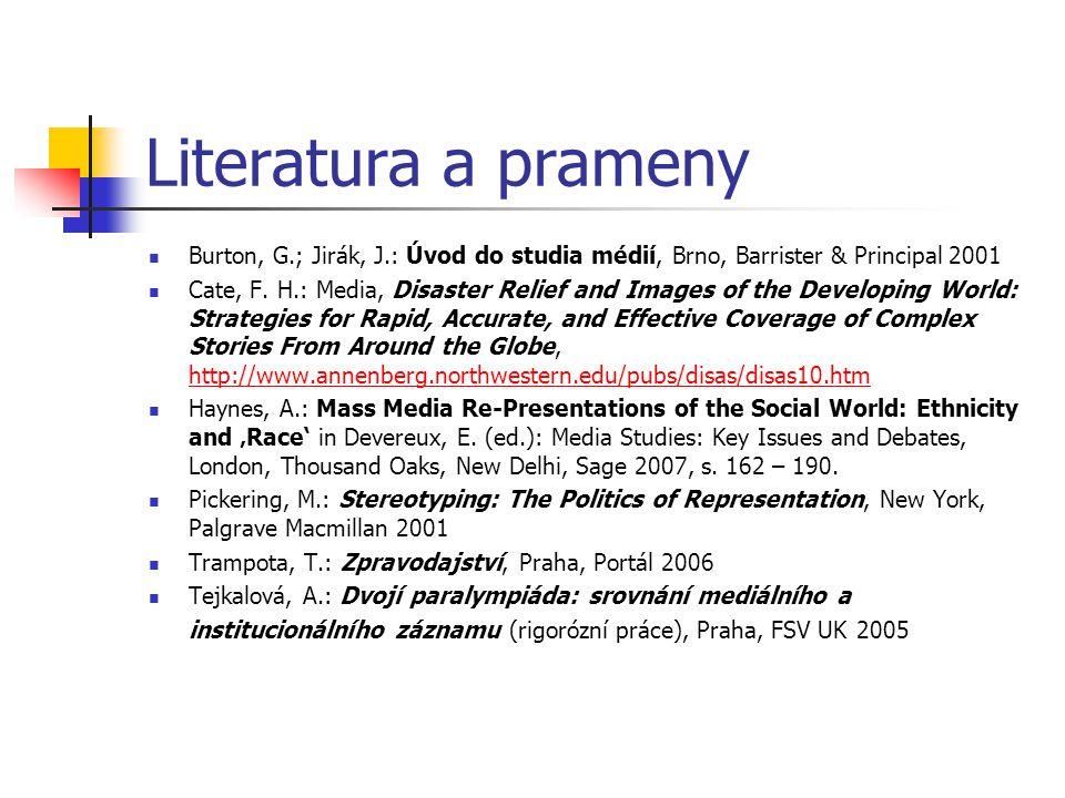 Literatura a prameny Burton, G.; Jirák, J.: Úvod do studia médií, Brno, Barrister & Principal 2001.
