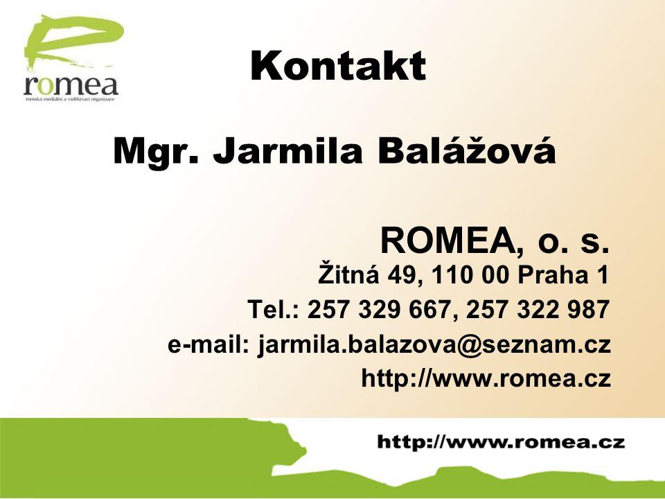 Kontakt Mgr. Jarmila Balážová ROMEA, o. s. Žitná 49, 110 00 Praha 1