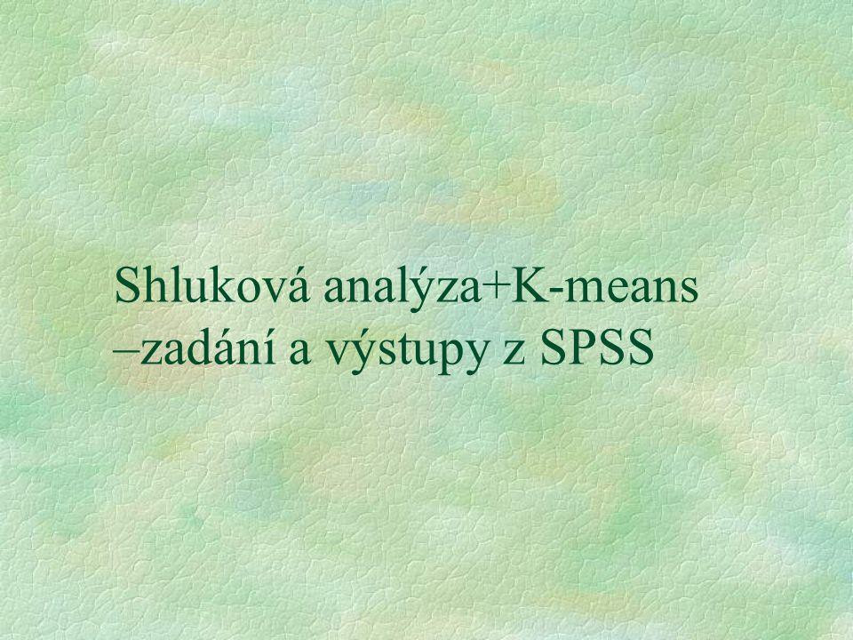 Shluková analýza+K-means –zadání a výstupy z SPSS