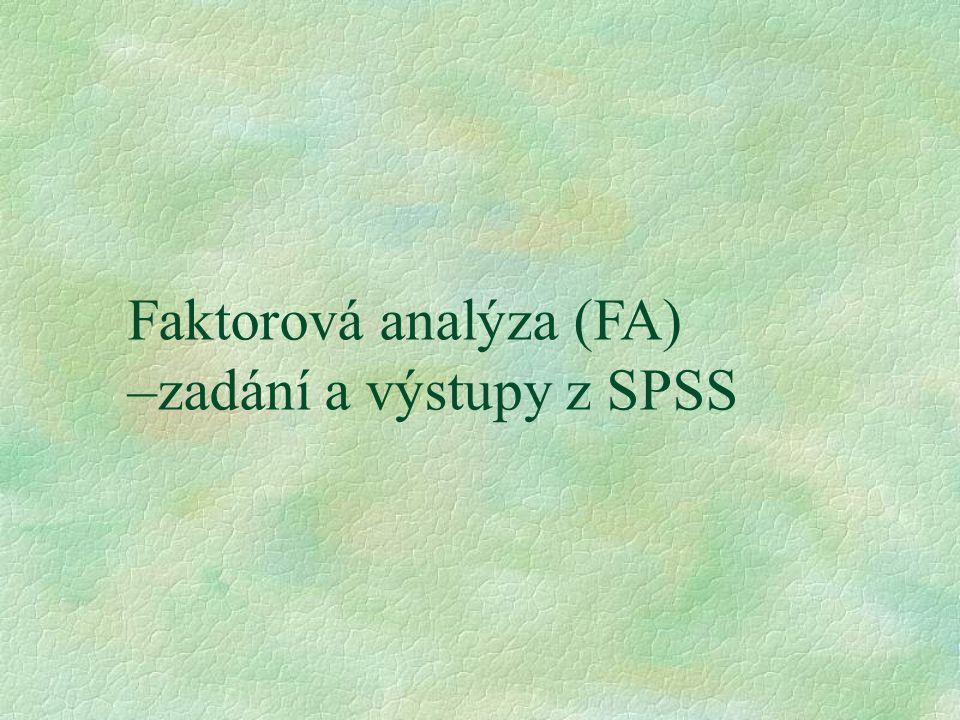 Faktorová analýza (FA) –zadání a výstupy z SPSS