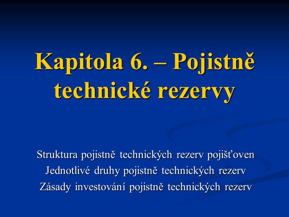 Kapitola 6. – Pojistně technické rezervy