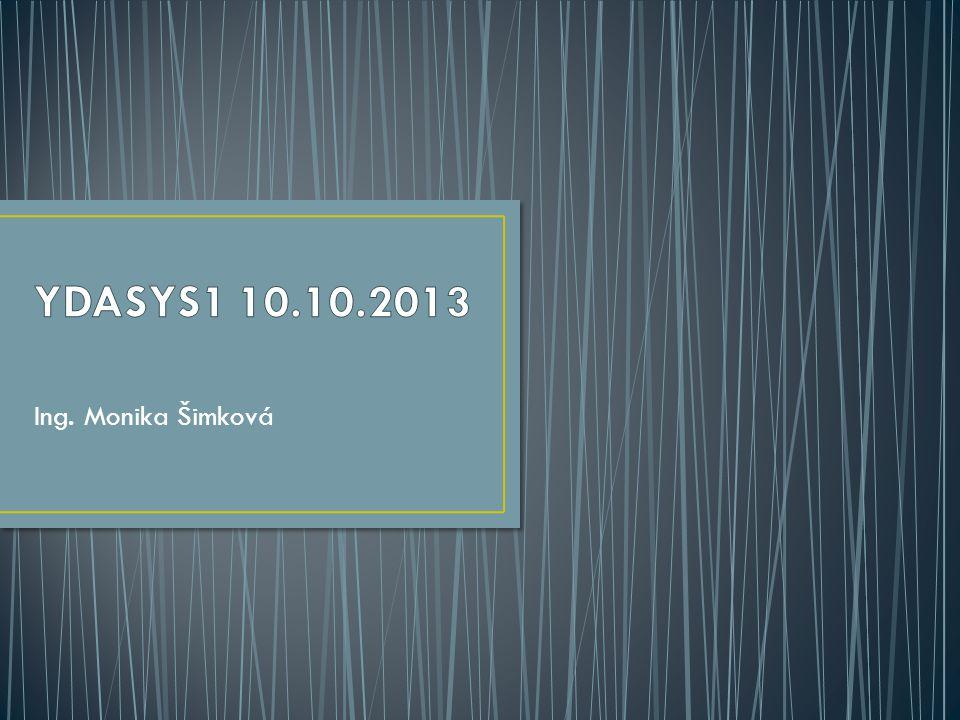 YDASYS1 10.10.2013 Ing. Monika Šimková