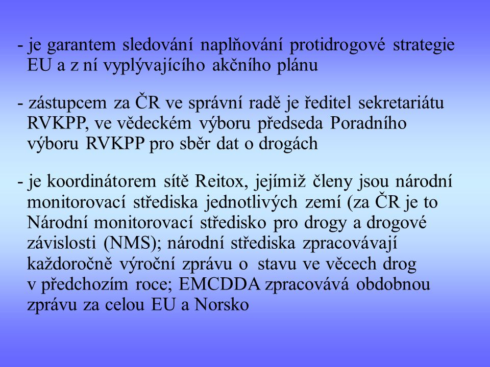je garantem sledování naplňování protidrogové strategie EU a z ní vyplývajícího akčního plánu