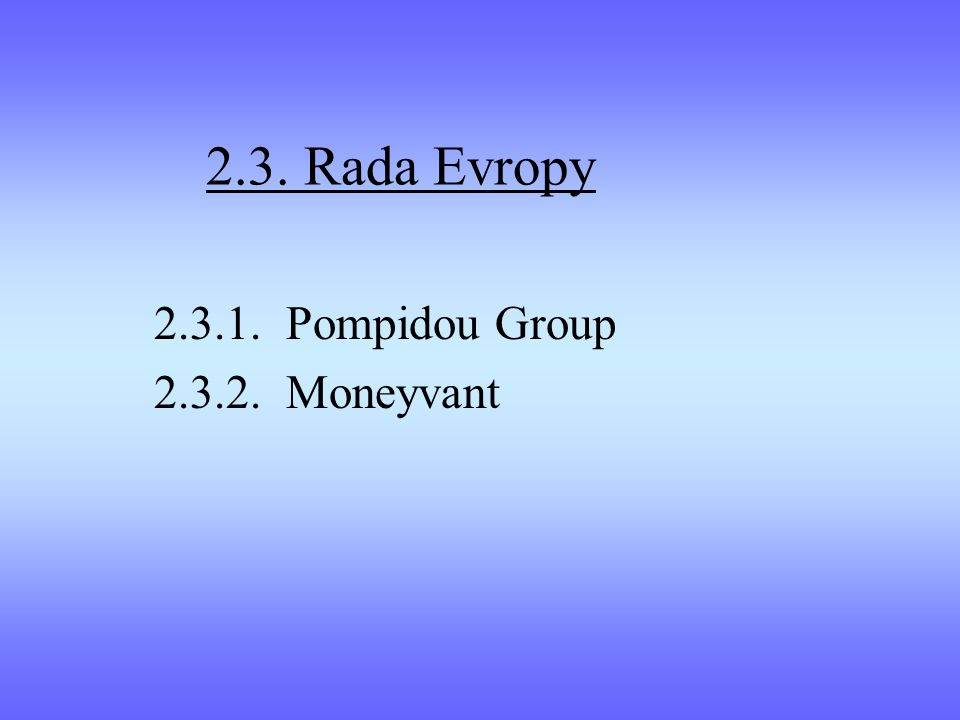 2.3. Rada Evropy 2.3.1. Pompidou Group 2.3.2. Moneyvant
