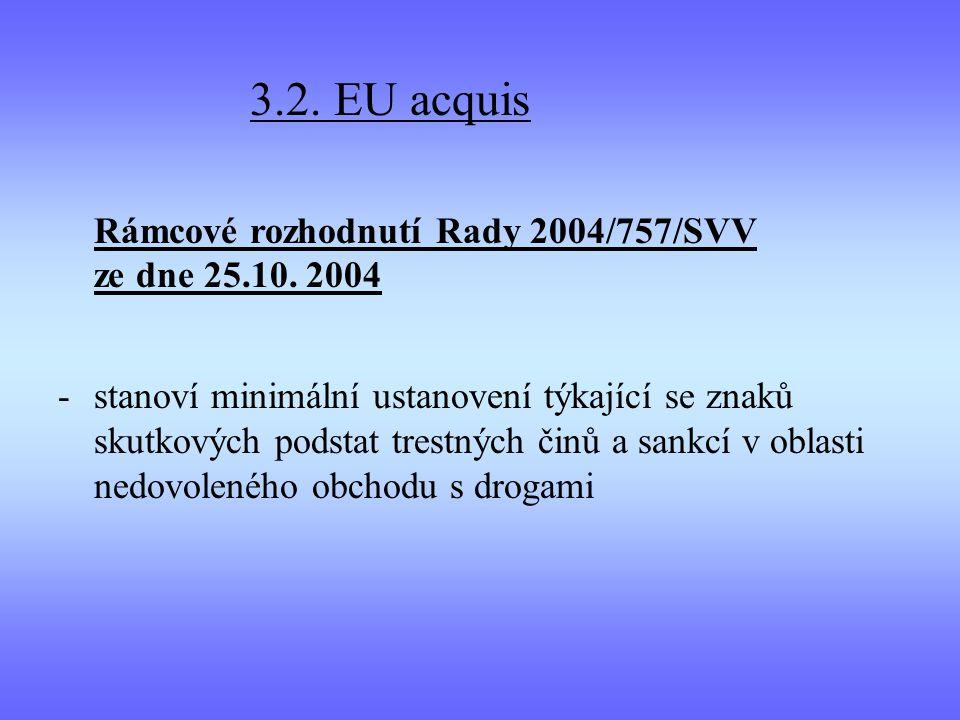 3.2. EU acquis Rámcové rozhodnutí Rady 2004/757/SVV ze dne 25.10. 2004