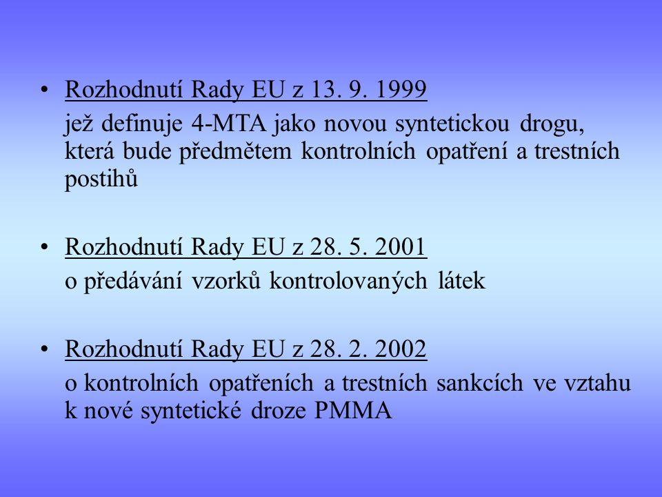 Rozhodnutí Rady EU z 13. 9. 1999 jež definuje 4-MTA jako novou syntetickou drogu, která bude předmětem kontrolních opatření a trestních postihů.