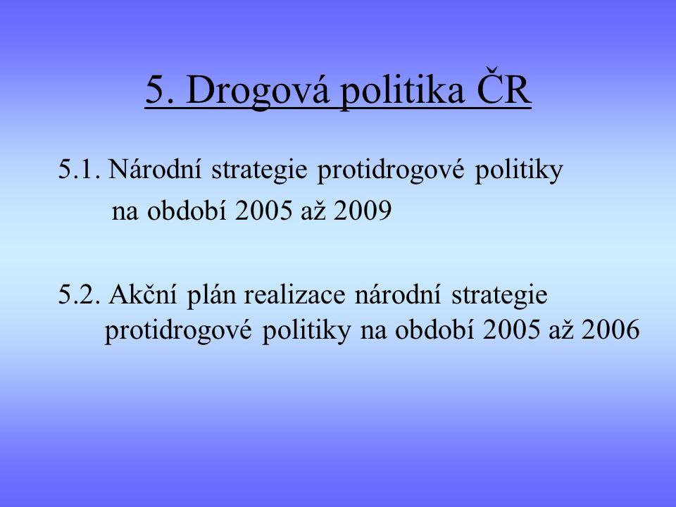 5. Drogová politika ČR 5.1. Národní strategie protidrogové politiky