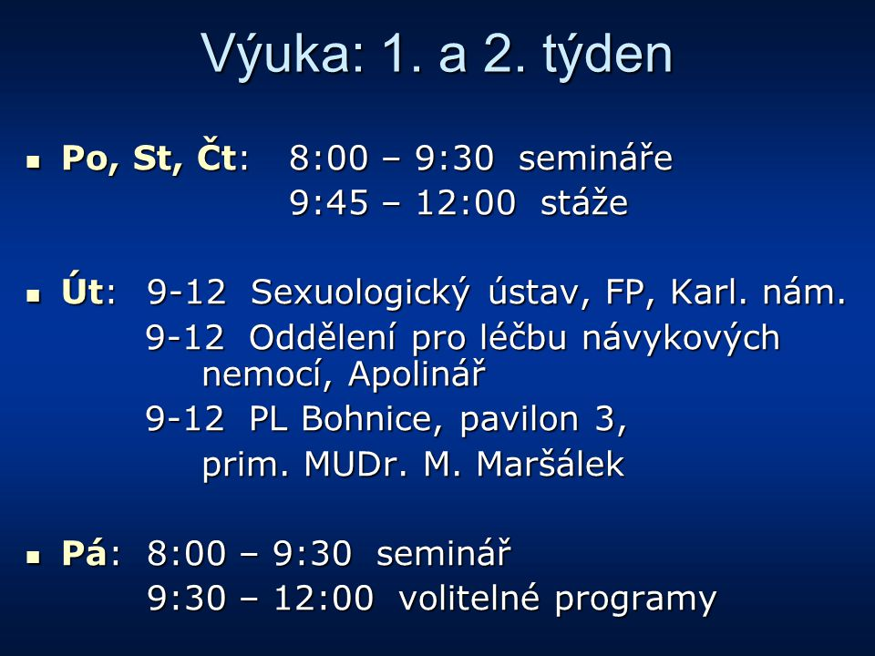 Výuka: 1. a 2. týden Po, St, Čt: 8:00 – 9:30 semináře