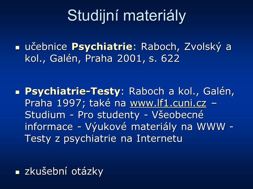Studijní materiály učebnice Psychiatrie: Raboch, Zvolský a kol., Galén, Praha 2001, s. 622.