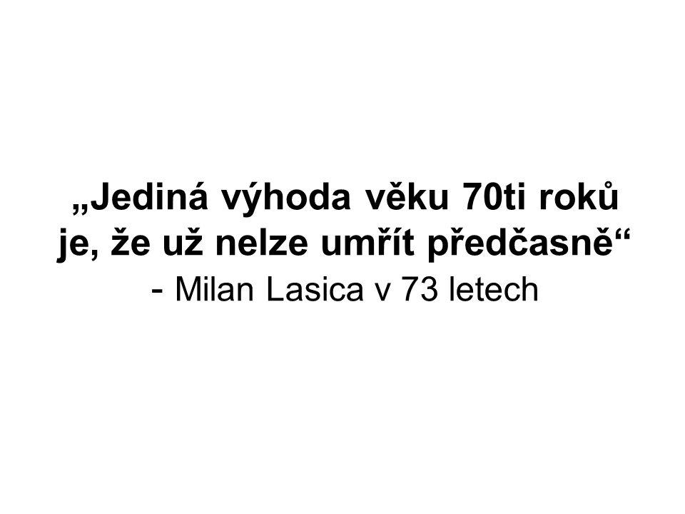 """""""Jediná výhoda věku 70ti roků je, že už nelze umřít předčasně - Milan Lasica v 73 letech"""