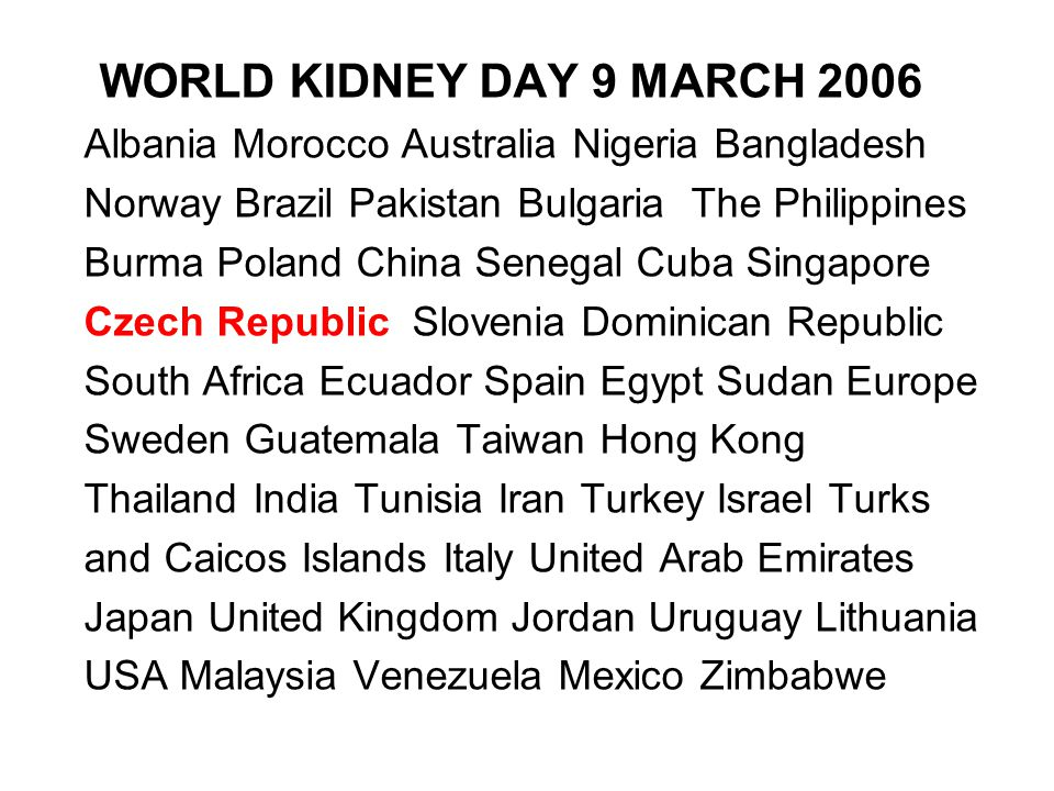 WORLD KIDNEY DAY 9 MARCH 2006 Albania Morocco Australia Nigeria Bangladesh. Norway Brazil Pakistan Bulgaria The Philippines.