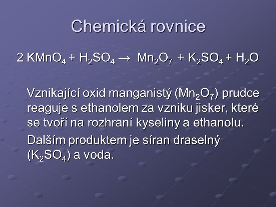 Chemická rovnice 2 KMnO4 + H2SO4 → Mn2O7 + K2SO4 + H2O