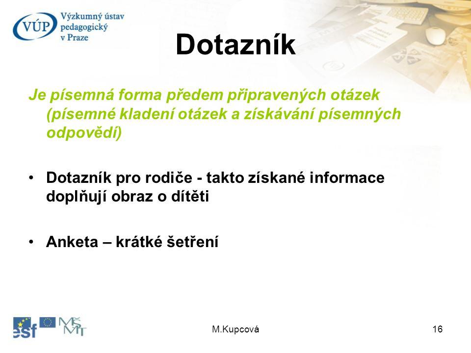 Dotazník Je písemná forma předem připravených otázek (písemné kladení otázek a získávání písemných odpovědí)