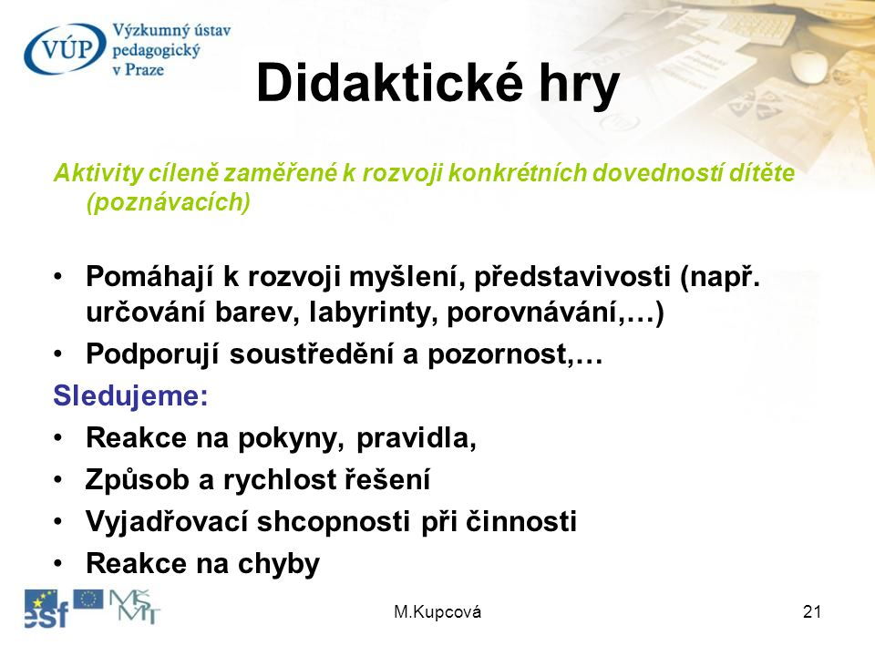 Didaktické hry Aktivity cíleně zaměřené k rozvoji konkrétních dovedností dítěte (poznávacích)