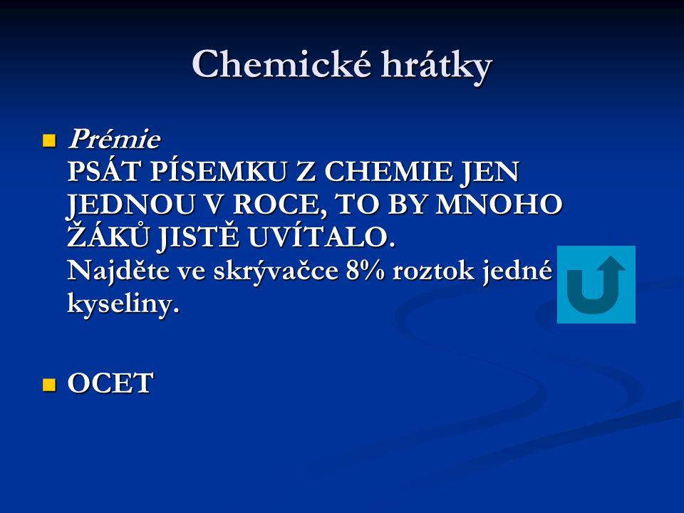 Chemické hrátky Prémie PSÁT PÍSEMKU Z CHEMIE JEN JEDNOU V ROCE, TO BY MNOHO ŽÁKŮ JISTĚ UVÍTALO. Najděte ve skrývačce 8% roztok jedné kyseliny.