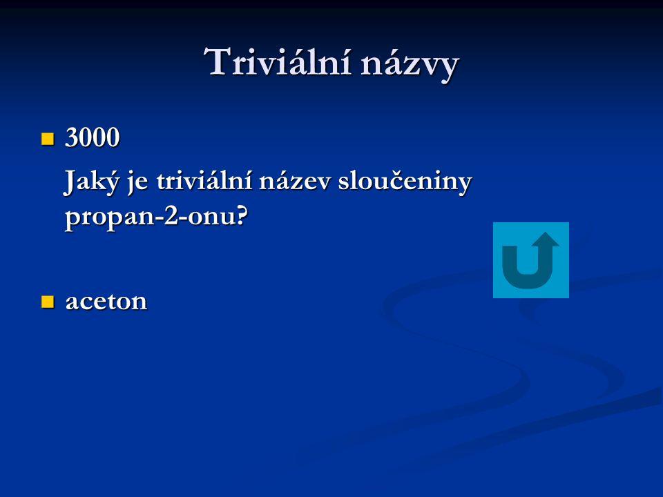 Triviální názvy 3000 Jaký je triviální název sloučeniny propan-2-onu