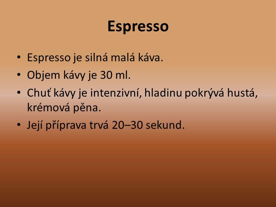 Espresso Espresso je silná malá káva. Objem kávy je 30 ml.