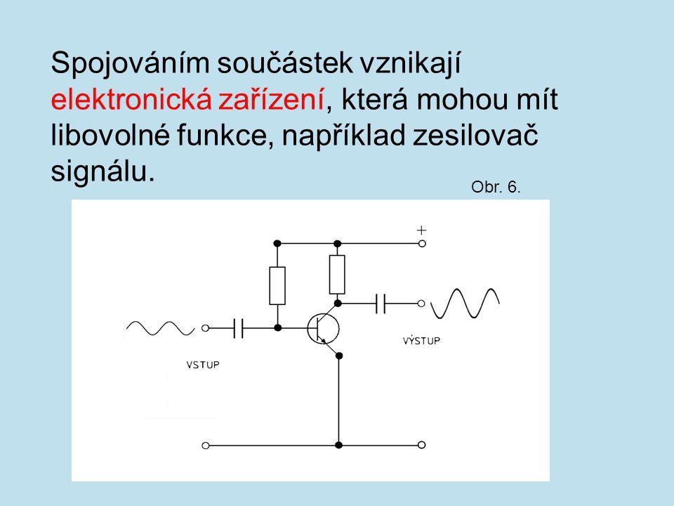 Spojováním součástek vznikají elektronická zařízení, která mohou mít libovolné funkce, například zesilovač signálu.