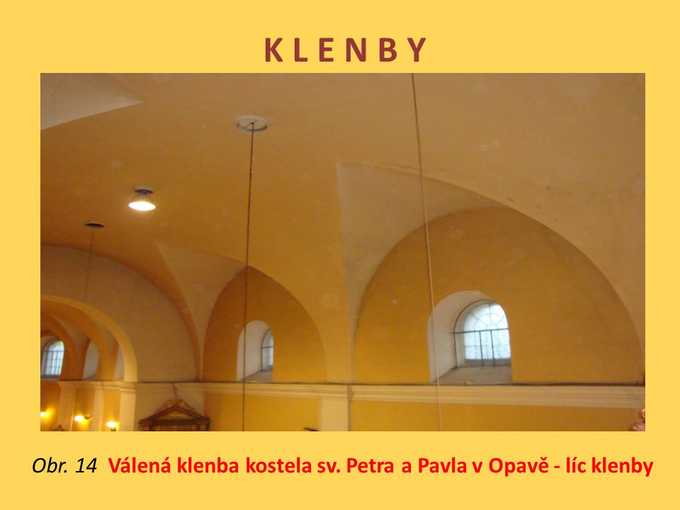 Obr. 14 Válená klenba kostela sv. Petra a Pavla v Opavě - líc klenby