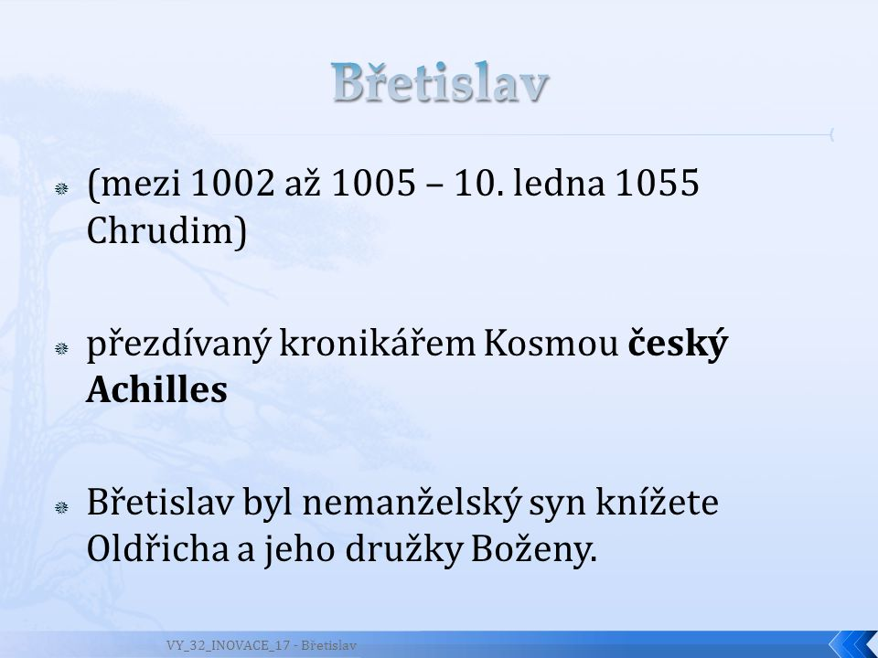 Břetislav (mezi 1002 až 1005 – 10. ledna 1055 Chrudim)