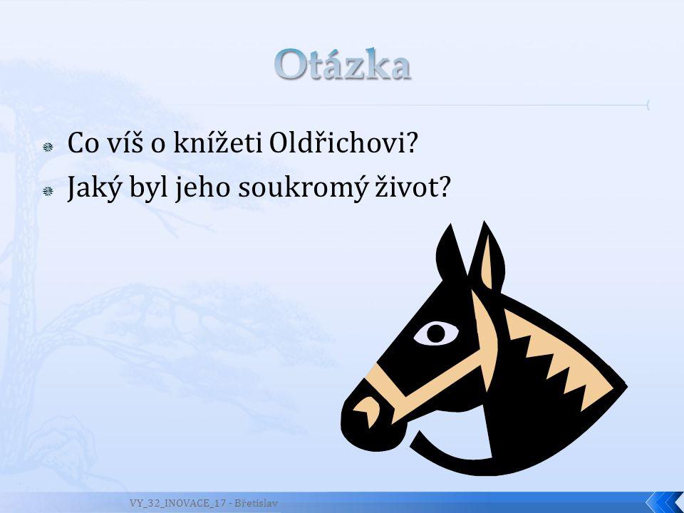 Otázka Co víš o knížeti Oldřichovi Jaký byl jeho soukromý život