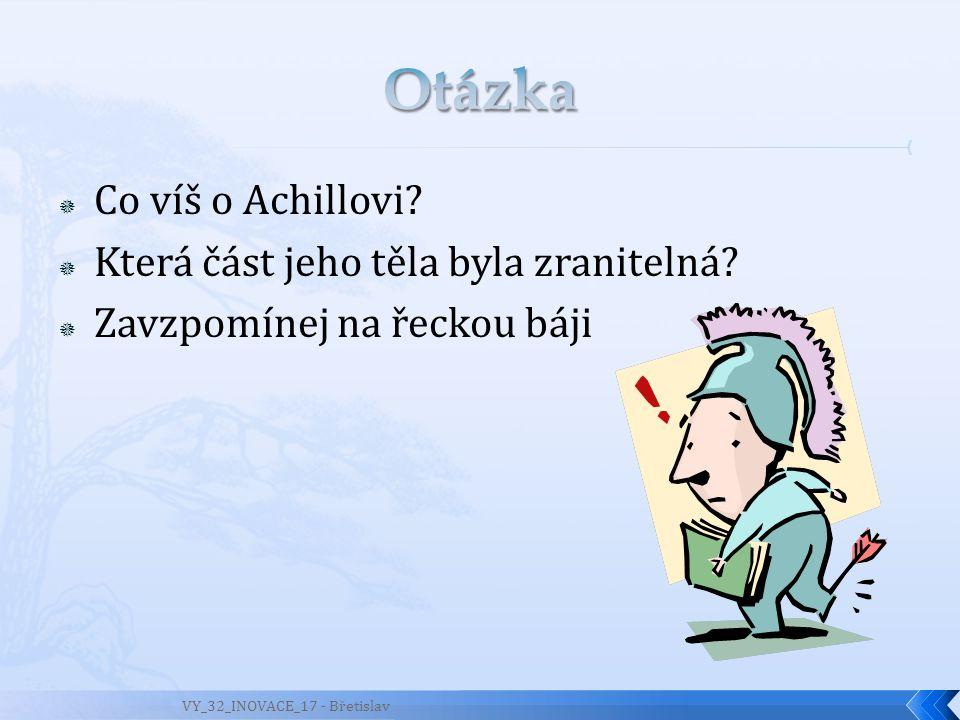 Otázka Co víš o Achillovi Která část jeho těla byla zranitelná