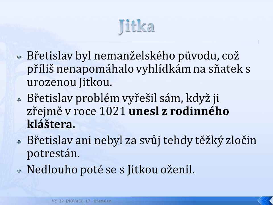 Jitka Břetislav byl nemanželského původu, což příliš nenapomáhalo vyhlídkám na sňatek s urozenou Jitkou.