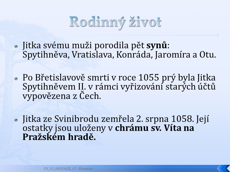 Rodinný život Jitka svému muži porodila pět synů: Spytihněva, Vratislava, Konráda, Jaromíra a Otu.