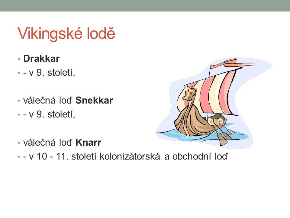 Vikingské lodě Drakkar - v 9. století, válečná loď Snekkar