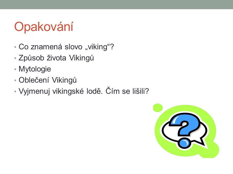 """Opakování Co znamená slovo """"viking Způsob života Vikingů Mytologie"""