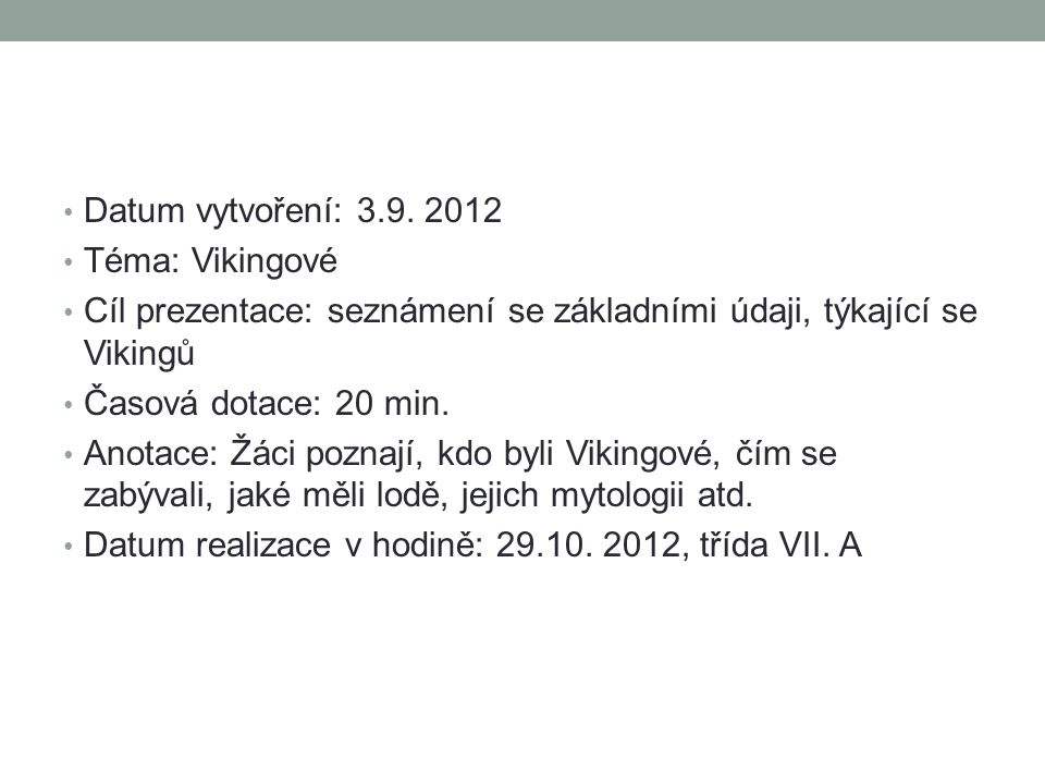 Datum vytvoření: 3.9. 2012 Téma: Vikingové. Cíl prezentace: seznámení se základními údaji, týkající se Vikingů.