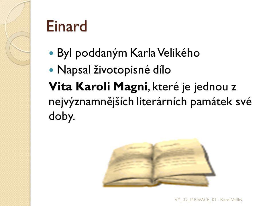 Einard Byl poddaným Karla Velikého Napsal životopisné dílo