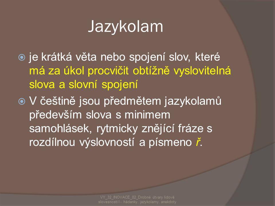 Jazykolam je krátká věta nebo spojení slov, které má za úkol procvičit obtížně vyslovitelná slova a slovní spojení.